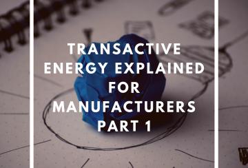 engineering blog, Transactive Energy, Transactive Energy Explained for Manufacturers