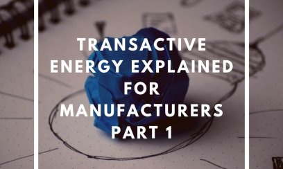 engineering blog, Transactive Energy, Transactive Energy Explained for Manufacturers